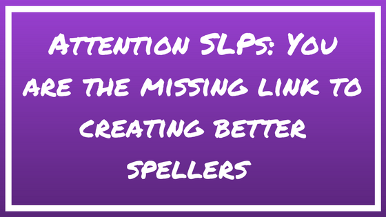 Attention SLPs: You are the missing link to creating better spellers