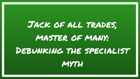 Jack of all Trades, Master of Many: Debunking the Specialist Myth