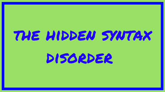 "The hidden ""syntax"" disorder"