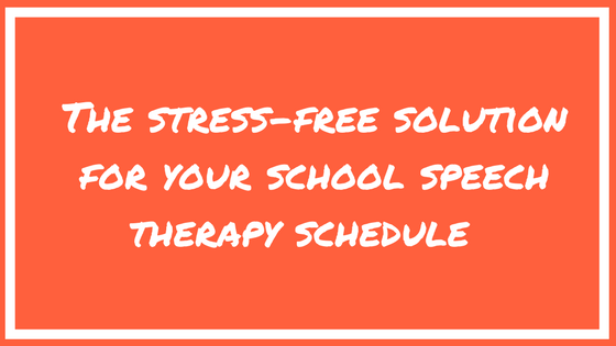 The stress-free solution for your school speech therapy schedule