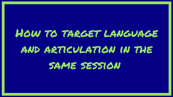 How to target articulation and language in the same session