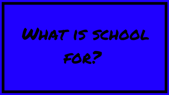What is school for?