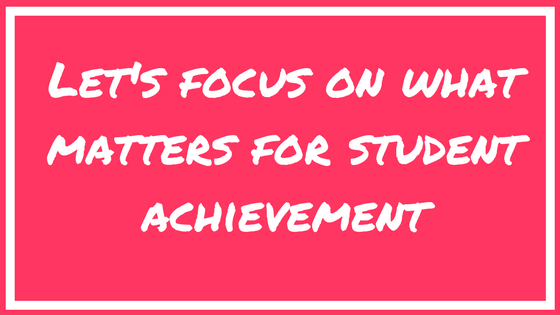 Let's focus on what matters for student achievement