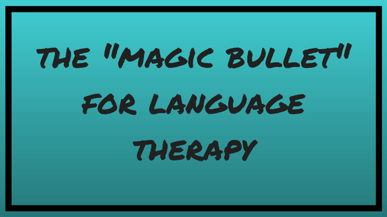 "The ""Magic Bullet"" for Language Therapy"