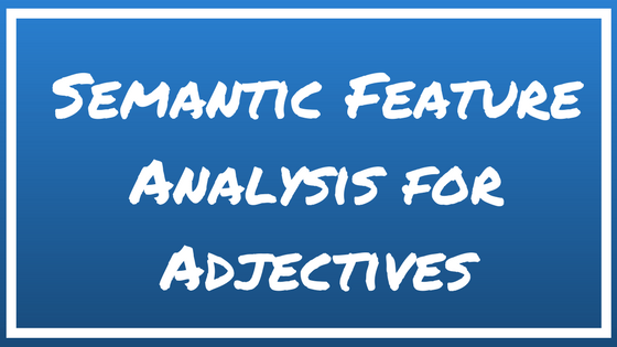 Semantic Feature Analysis for Adjectives