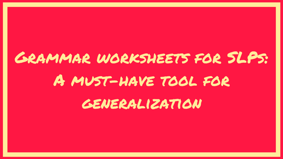 Grammar Worksheets for SLPs: A must-have tool for generalization