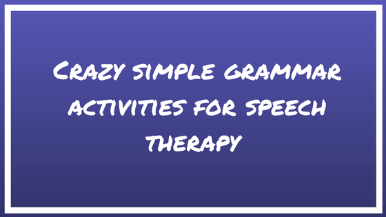 Crazy simple grammar activities for speech therapy
