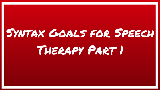 Syntax Goals for Speech Therapy Part 1
