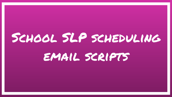 School SLP Scheduling Email Scripts