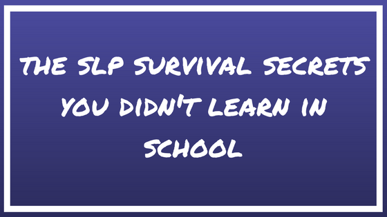 The SLP survival secrets you didn't learn in school