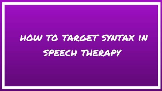 How to target syntax in speech therapy.
