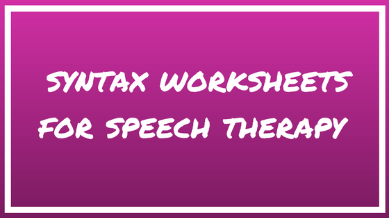 Syntax Worksheets for Speech Therapy