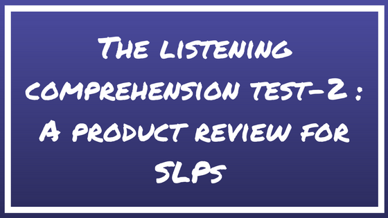The Listening Comprehension Test-2: A product review for speech-language pathologists