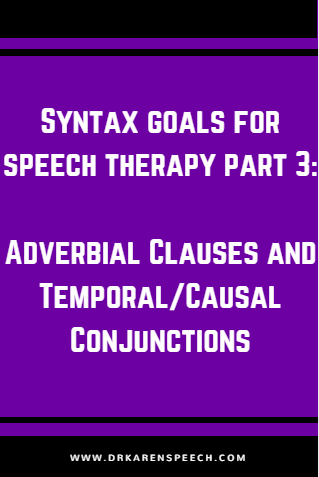Syntax Goals For Speech Therapy Part 3 Adverbial Clauses And