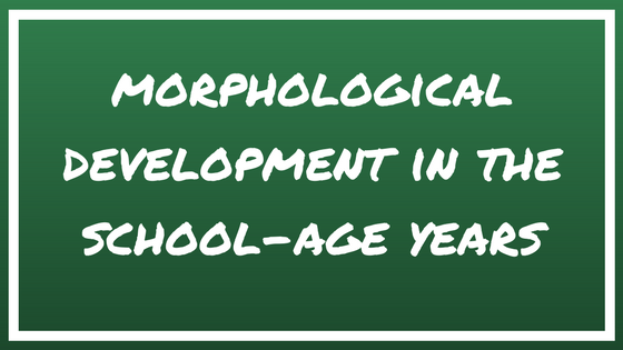 Morphological Development in the School-Age Years