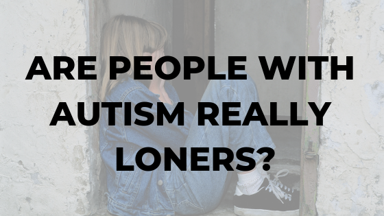 Where Vocabulary Of Autism Is Failing >> Are People With Autism Really Loners Dr Karen Speech